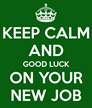 keep-calm-and-good-luck-on-your-new-job